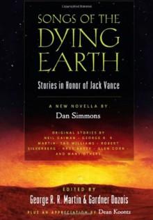 Songs of the Dying Earth: Stories in Honour of Jack Vance - Gardner R. Dozois, Jack Vance, George R.R. Martin, Dean Koontz