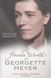 The Private World of Georgette Heyer - Jane Aiken Hodge