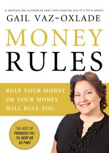 Money Rules: Rule Your Money, or Your Money Will Rule You - Gail Vaz-Oxlade