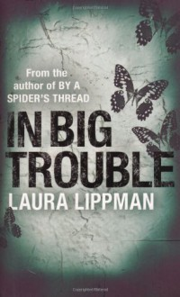 In Big Trouble - Laura Lippman
