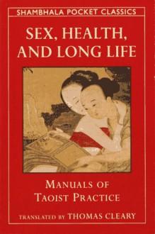 SEX, HEALTH & LONG LIFE (Shambhala Pocket Classics) - Thomas Cleary