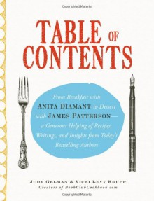 Table of Contents: From Breakfast with Anita Diamant to Dessert with James Patterson--A Generous Helping of Recipes, Writings and Insights from Today's Bestselling Authors - Judy Gelman;Vicki Levy Krupp