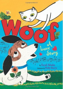 Woof: A Love Story - Sarah Weeks, Holly Berry