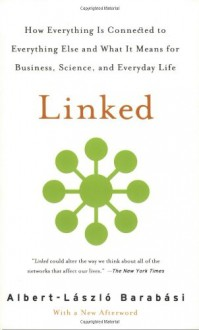 Linked: How Everything Is Connected to Everything Else and What It Means for Business, Science, and Everyday Life - Albert-László Barabási