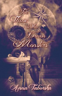 For Those Who Dream Monsters - Anna Taborska