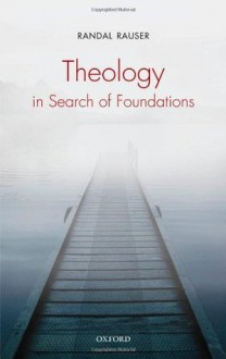 Theology in Search of Foundations - Randal Rauser