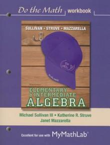 Do the Math Workbook for Elementary & Intermediate Algebra - Michael Sullivan III, Katherine R. Struve, Janet Mazzarella