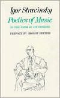 Poetics of Music in the Form of Six Lessons (The Charles Eliot Norton Lectures) - Igor Stravinsky, George Seferis, Arthur Knodel, Ingolf Dahl