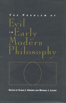 The Problem of Evil in Early Modern Philosophy (Toronto Studies in Philosophy) - Elmar J. Kremer
