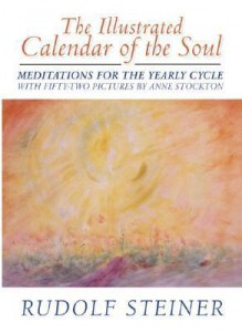 The Illustrated Calendar of the Soul: Meditations for the Yearly Cycle - Rudolf Steiner