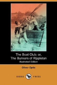 The Boat Club; or, The Bunkers of Rippleton - Oliver Optic
