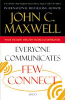 Everyone Communicates Few Connect - John C. Maxwell