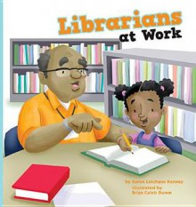 Librarians at Work - Karen Latchana Kenney, Brian Caleb Dumm