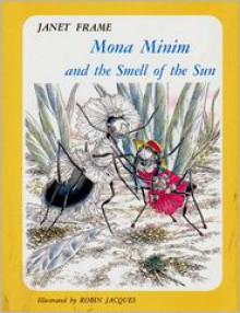 Mona Minim and the Smell of the Sun - Janet Frame, Robin Jacques
