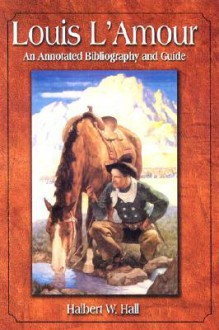 Louis L'Amour: An Annotated Bibliography and Guide - Halbert W. Hall, Kristine Fredriksson, Michael T. Marsden