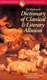 The Wordsworth Dictionary of Classical & Literary Allusion (Wordsworth Reference) - Abraham Harold Lass