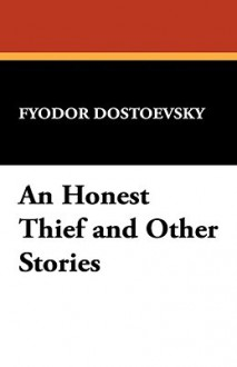 An Honest Thief and Other Stories - Fyodor Dostoyevsky