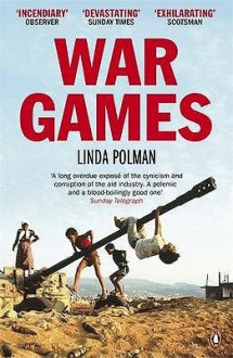 War Games: The Story of Aid and War in Modern Times - Linda Polman