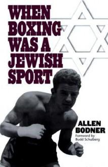 When Boxing Was a Jewish Sport - Allen Bodner