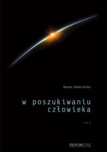 W poszukiwaniu człowieka - Renata Niedzielska
