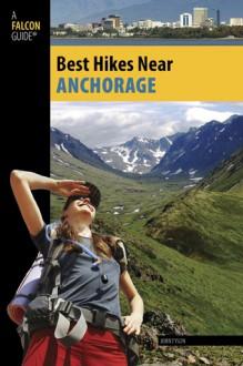 Best Hikes Near Anchorage - John Tyson