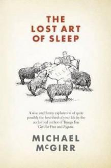 The Lost Art of Sleep - Michael McGirr