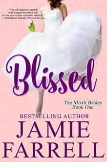 Blissed (Misfit Brides Book 1) - Jamie Farrell