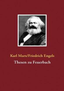 Thesen Zu Feuerbach - Karl Marx, Friedrich Engels