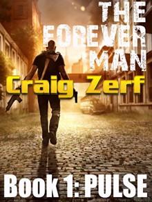 The Forever Man 1 - Dystopian Apocalypse Adventure: Book 1: Pulse - Craig Zerf