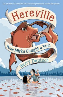 How Mirka Caught a Fish - Barry Deutsch,Hansen Literary Agency