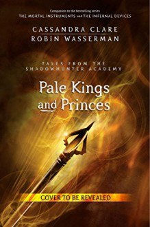 Pale Kings and Princes - Cassandra Clare, Robin Wasserman