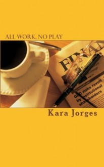 All Work, No Play - Kara Jorges