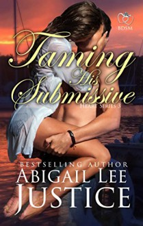 Taming His Submissive (Heart Book 3) - Abigail Lee Justice
