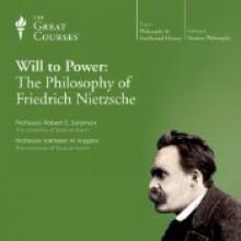 Will to Power: The Philosophy of Friedrich Nietzsche - Robert C. Solomon