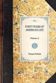 Forty Years of American Life - Thomas Low Nichols