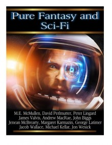 Pure Fantasy and Sci-Fi Vol 3 (Volume 3) - Mona Lisa Castillo, George Latimer, Jacob Wallace, Michael Kellar, John Wesick, M.E. McMullen, David Perlmutter, Peter Lingard, James Valvis, Andrew MacRae, John Biggs, Jenean McBrearty, Margaret Karmazin
