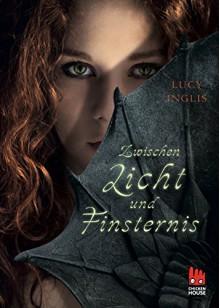 Zwischen Licht und Finsternis - Lucy Inglis,Ilse Rothfuss