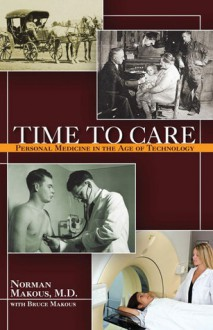 Time to Care: Personal Medicine in the Age of Technology - Norman Makous, Bruce Makous