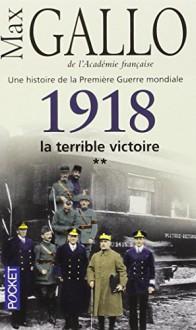 1918 La Terrible Victoire (French Edition) - Max Gallo