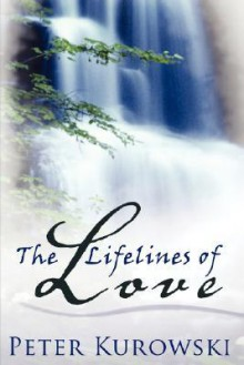 The Lifelines of Love - Peter Kurowski