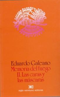 Memoria del fuego 2. Las caras y las mascaras - Eduardo Galeano