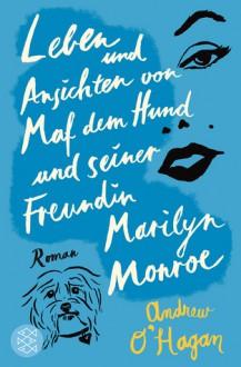 Leben und Ansichten von Maf dem Hund und seiner Freundin Marilyn Monroe - Andrew O'Hagan, Anette Grube