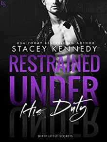 Restrained Under His Duty (Dirty Little Secrets) - Stacey Kennedy