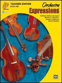 Orchestra Expressions, Book One Teacher Edition: Curriculum Package, Curriculum Package - Gerald E. Anderson, Kathleen DeBerry Brungard, Michael L. Alexander