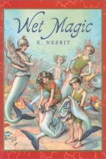 Wet Magic (Books of Wonder (Seastar Paperback)) - Edith Nesbit