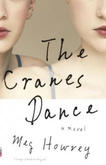 The Cranes Dance (Vintage Contemporaries Original) - Meg Howrey