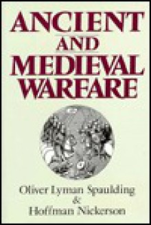 Ancient and Medieval Warfare - Oliver Spaulding