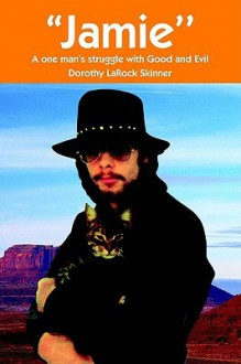 Jamie': A One Man's Struggle with Good and Evil - Dorothy LaRock Skinner