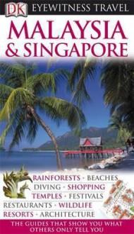 Malaysia & Singapore (DK Eyewitness Travel) - Ron Emmons