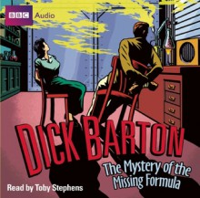 Dick Barton: The Mystery of the Missing Formula - Mike Dorrell, Toby Stephens
